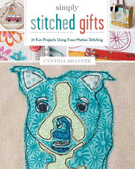 Image for Simply Stitched Gifts: 21 Fun Projects Using Free-Motion Stitching