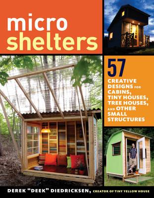 Image for Microshelters : 57 Creative Designs for Cabins, Tiny Houses, Tree Houses and other small structures