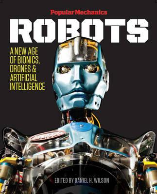 Image for Popular Mechanics Robots: A New Age of Bionics, Drones and Artificial Intelligence