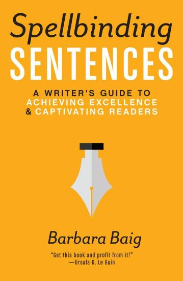Image for Spellbinding Sentences: A Writer's Guide to Achieving Excellence and Captivating Readers