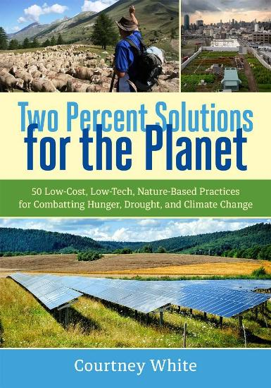 Image for Two Percent Solutions for the Planet: 50 Low-Cost, Low-Tech, Nature-Based Practices for Combatting Hunger, Drought, and Climate Change