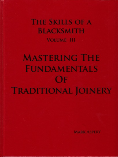 Image for The Skills of a Blacksmith Volume 3 : Mastering The Fundamentals of Traditional Joinery