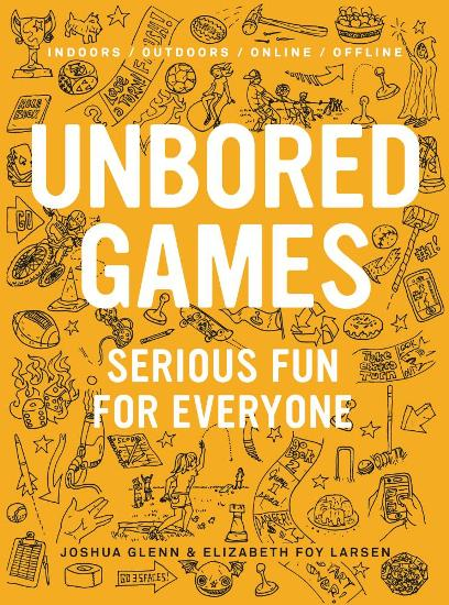 Image for Unbored Games: Serious Fun for Everyone