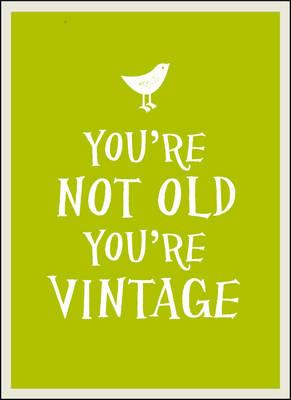 Image for You're Not Old, You're Vintage