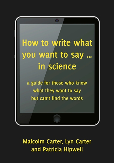 Image for How to Write What You Want to Say in Science: A Guide for those who know what they want to say but can't find the words