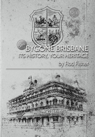 Image for Bygone Brisbane: Its History, Your Heritage