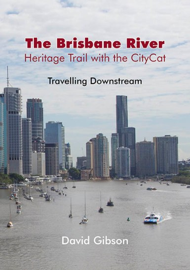 Image for The Brisbane River : Heritage Trail with the Citycat : Travelling Upstream, Travelling Downstream