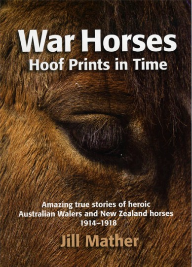 Image for War Horses: Hoof Prints in Time - Amazing True Stories of heroic Australian Walers and New Zealand Horses 1914-1918