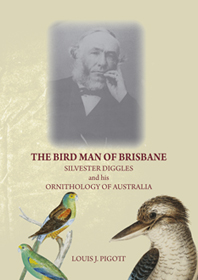 Image for The Bird Man of Brisbane: Silvester Diggles and His Ornithol