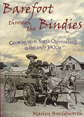 Image for Barefoot Through the Bindies: Growing Up in North Queensland in the Early 1900s