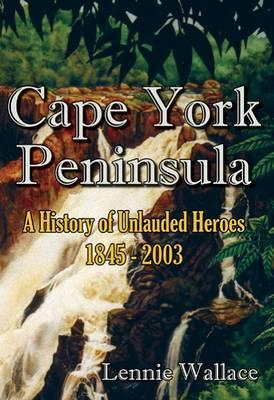 Image for Cape York Peninsula: A History of Unlauded Heroes 1845-2003