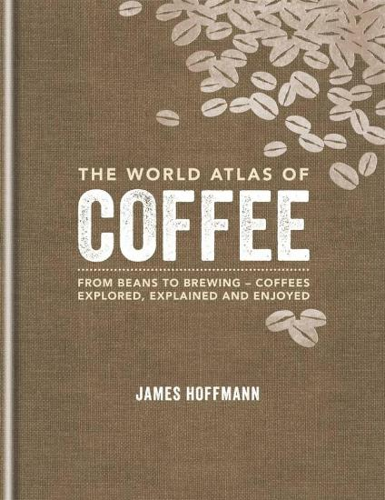 Image for The World Atlas of Coffee: From beans to brewing - coffees explored, explained and enjoyed