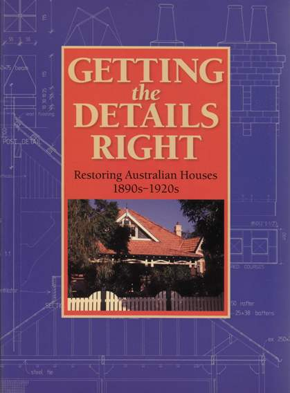Image for Getting the Details Right: Restoring Australian Houses 1890s - 1920s