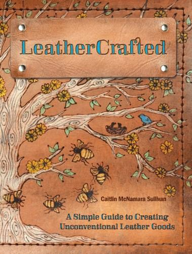 Image for Leathercrafted: A Simple Guide to Creating Unconventional Leather Goods
