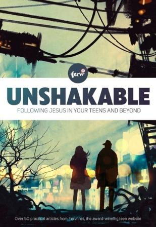 Image for Unshakable: Following Jesus in your teens and beyond