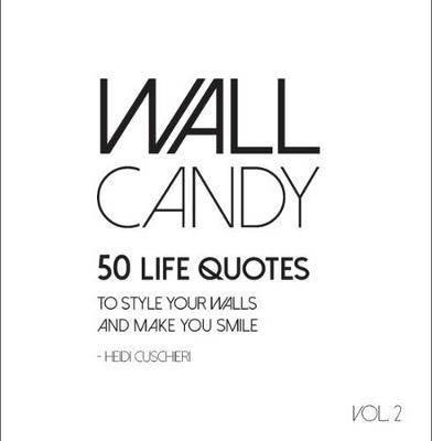Image for Wall Candy Volume 2: 50 Life Quotes to Make Your Walls Smile