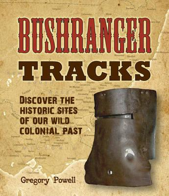 Image for Bushranger Tracks : Discover the Historic Sites of our Wild Colonial Past