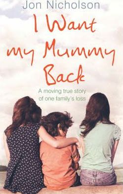 Image for I Want My Mummy Back : A Moving True Story of One Family's Loss [used book]