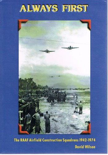 Image for Always First : The RAAF Airfield Construction Squadrons 1942-1974 [used book] [rare]