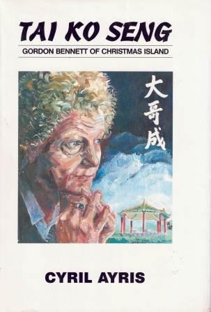 Image for Tai Ko Seng : Gordon Bennett of Christmas Island [used book]