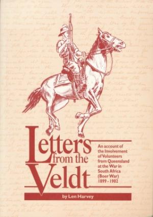 Image for Letters from the Veldt : an account of the involvement of volunteers from Queensland at the war in South Africa (Boer War), 1899-1902 [used book]