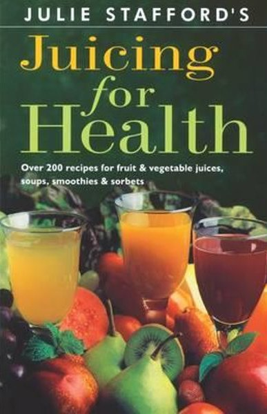 Image for Juicing for Health : Over 200 Recipes for Fruit and Vegetable Juices, Soups, Smoothies and Sorbets [used book]