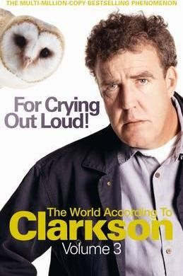Image for For Crying Out Loud : The World According to Clarkson Volume 3 [used book]