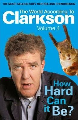 Image for How Hard Can It Be? The World According to Clarkson Volume 4 [used book]