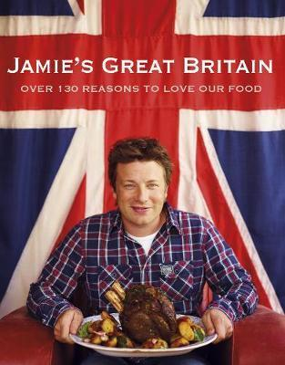Image for Jamie's Great Britain : Over 130 Reasons to Love Our Food [used book]