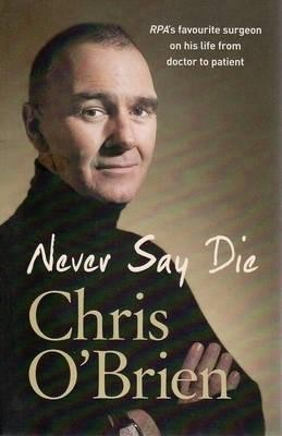 Image for Never Say Die : RPA's Favourite Surgeon [used book]
