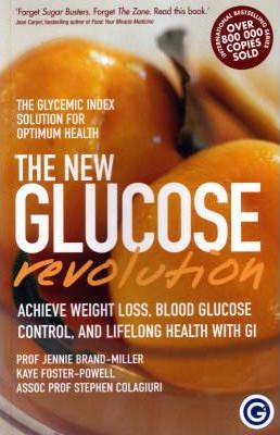 Image for The New Glucose Revolution : Achieve Weight Loss, Blood Glucose Control and Lifelong Health with GI [used book]