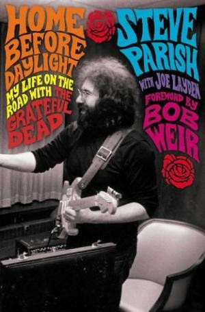 Image for Home Before Daylight : My Life on the Road with the Grateful Dead [used book][hard to get]