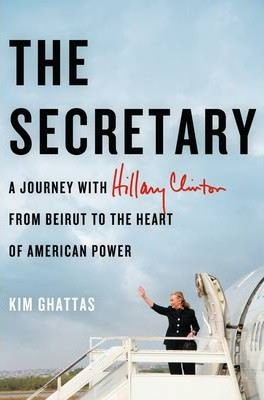 Image for The Secretary : A Journey with Hillary Clinton from Beirut to the Heart of American Power [used book]