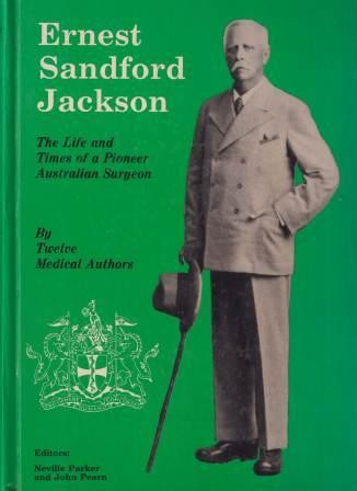 Image for Ernest Sandford Jackson : Life and Times of a Pioneer Australian Surgeon [used book][hard to get]