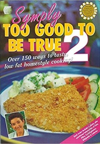 Image for Symply Too Good to Be True 2 : Over 150 Ways to Tasty, Low Fat Homestyle Cooking! [used book]