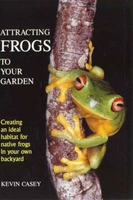 Image for Attracting Frogs to Your Garden : Creating an Ideal Habitat for Native Frogs in Your Own Backyard [used book]