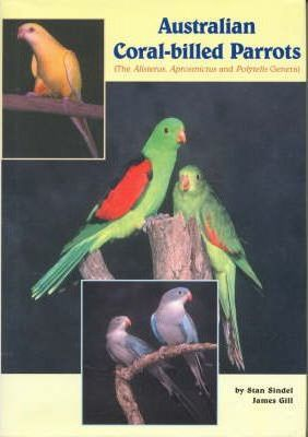 Image for Australian Coral-billed Parrots : The Alisterus, Aprosmictus and Polytelis Genera [used book] [hard to get]