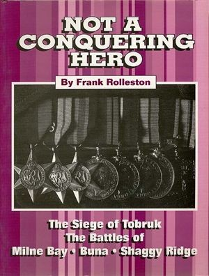 Image for Not a Conquering Hero : the 2/9th Battalion at War : the Seige of Tobruk, Battles of Milne Bay, Buna, Shaggy Ridge [used book][hard to get]