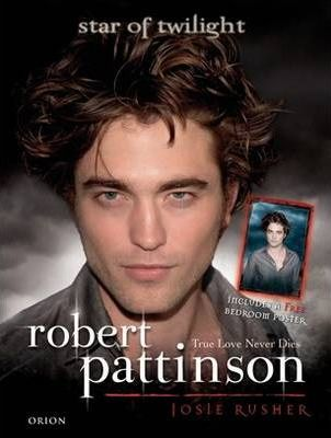Image for Robert Pattinson : True Love Never Dies [used book]