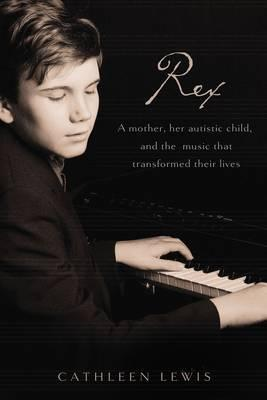 Image for Rex : A Mother, her autistic child, and the music that transformed their lives [used book]