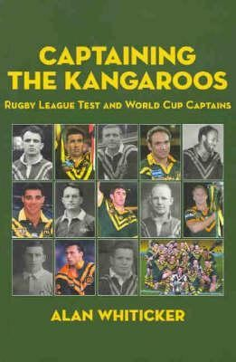 Image for Captaining the Kangaroos : Rugby League Test and World Cup Captains [used book]
