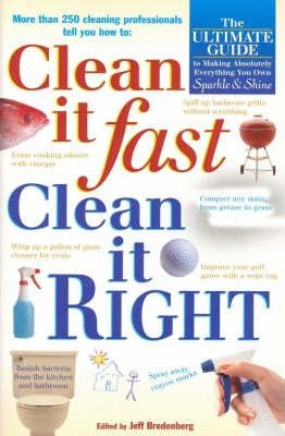 Image for Clean it Fast, Clean it Right : The Ulitmate Guide to Making Absolutely Everything You Own Sparkle and Shine [used book]