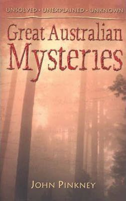 Image for Great Australian Mysteries : Unsolved, Unexplained, Unknown [used book]