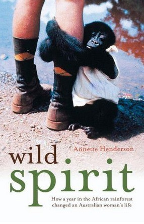 Image for Wild Spirit : How a year in the African rainforest changed an Australian woman's life [used book]