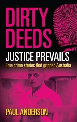 Image for Dirty Deeds - Justice Prevails : True Crime Stories That Gripped Australia [used book]
