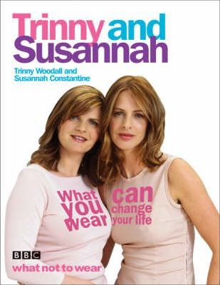 Image for What You Wear Can Change Your Life : Trinny and Susannah [used book]