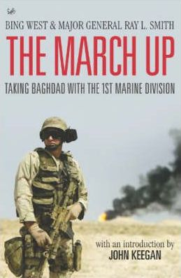 Image for The March Up : Taking Baghdad with the 1st Marine Division [used book]