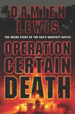 Image for Operation Certain Death : The inside story of the SAS's greatest battle [used book]