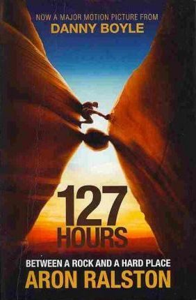 Image for 127 Hours : Between a Rock and a Hard Place [used book]
