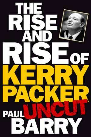Image for The Rise and Rise Of Kerry Packer - Uncut [used book]